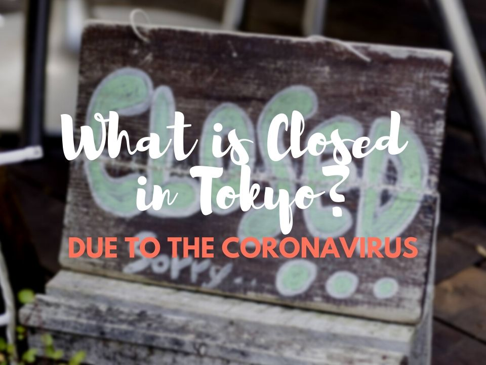 List of Places in Tokyo that are Closed due to the Coronavirus (Covid-19)