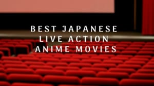 Best Japanese Live Action Anime Movies