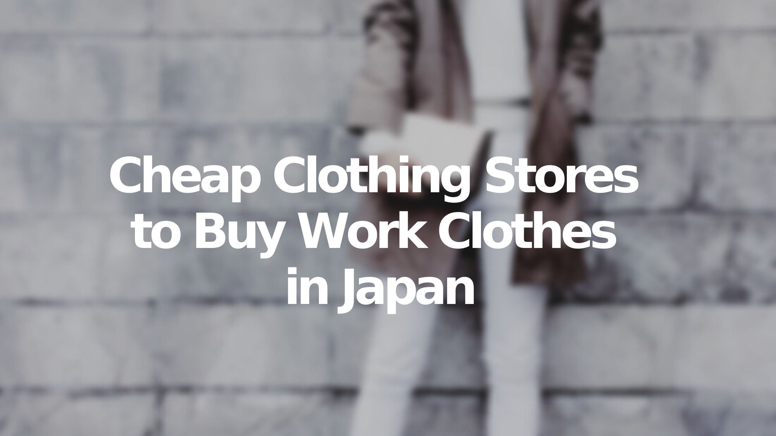Cheap Clothing Stores to Buy Work Clothes in Japan