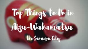 Top Things to Do in Aizu-Wakamatsu, the Samurai City