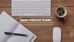 Japan Internet Guide: How to Get WiFi and SIM card for Long-Term Stay