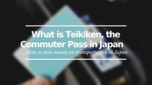 What is Teikiken: the Commuter Pass in Japan