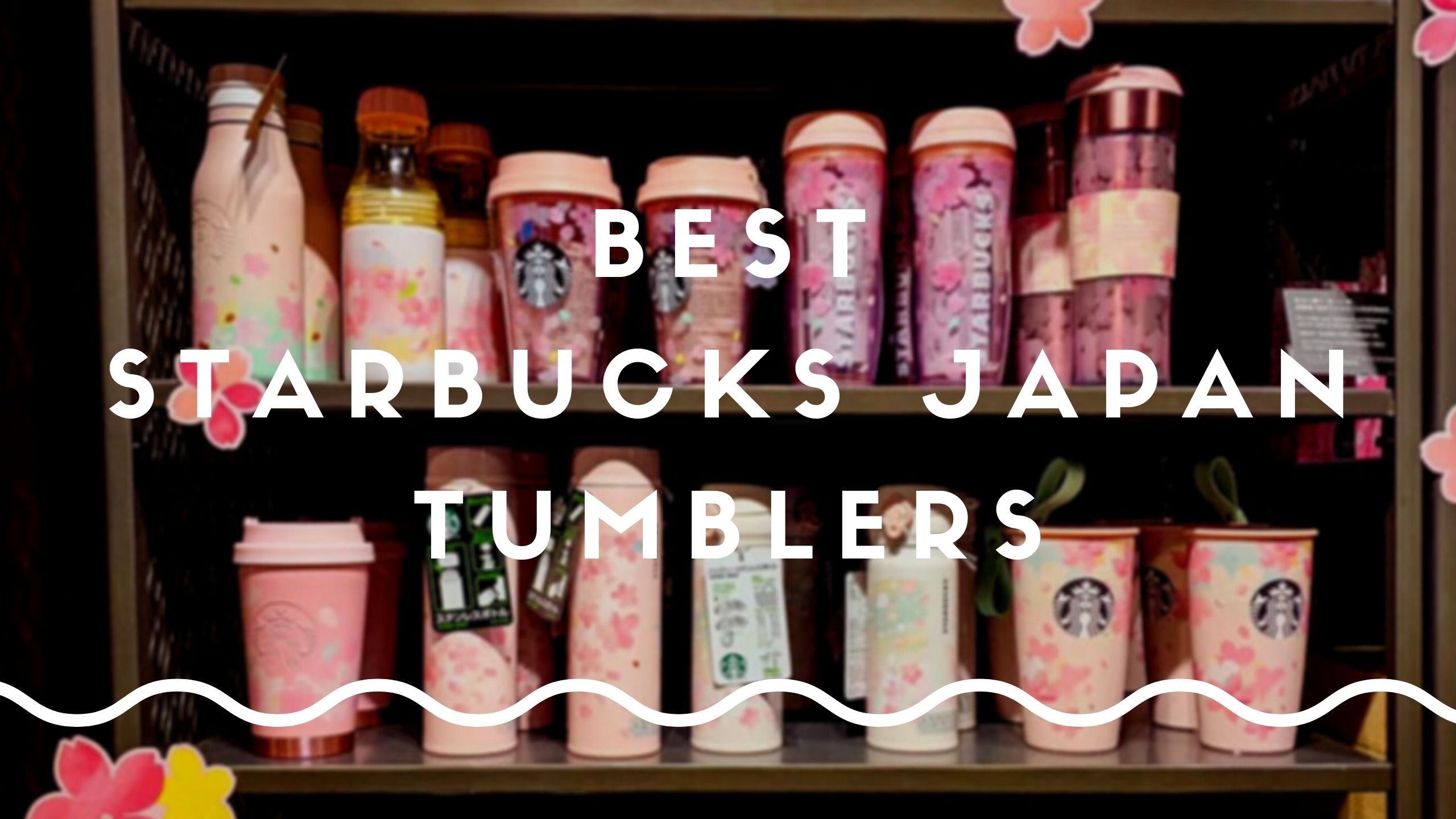 Best Starbucks Japan Tumblers to Buy 2021