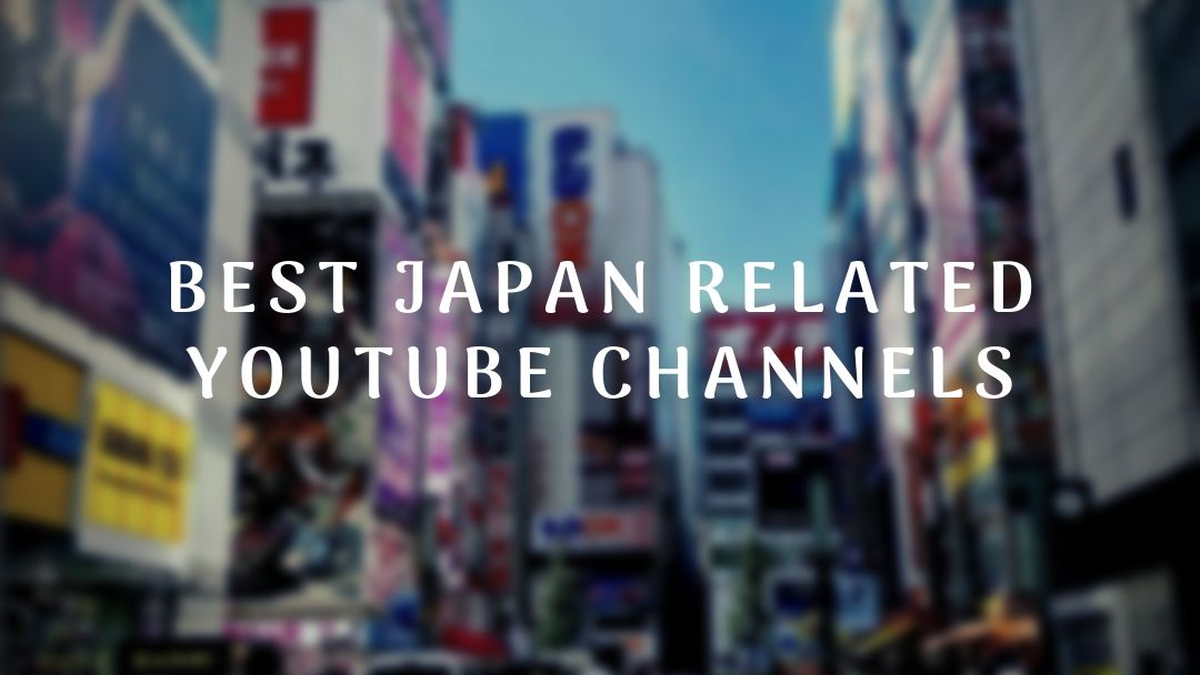 Best Japan Related Youtube Channels