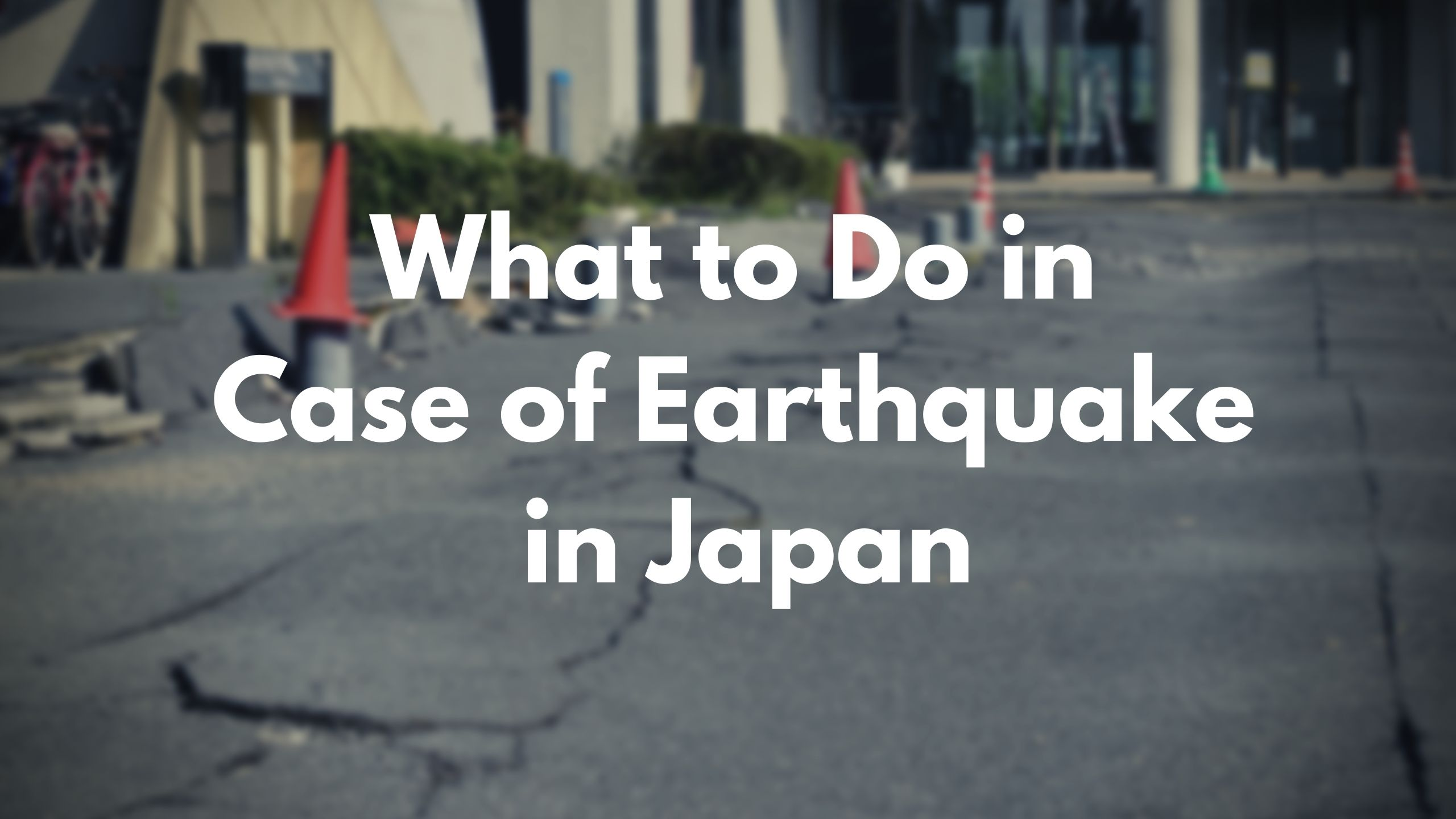 What to Do in Case of Earthquake in Japan
