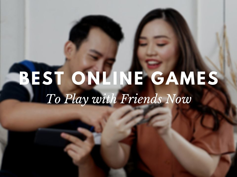 10 Best Online Games to Play with Your Friends 2020
