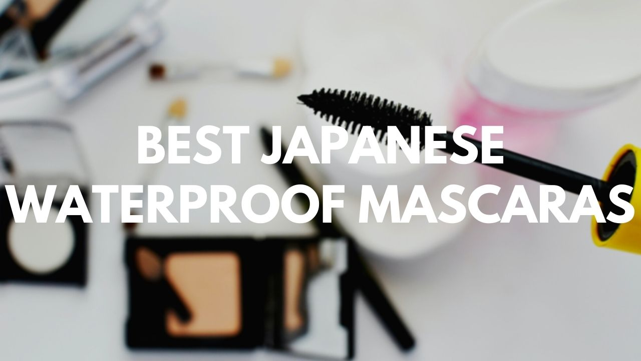 Best Japanese Waterproof Mascaras 2021