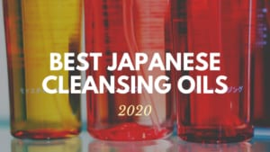 Best Japanese Cleansing Oils 2020
