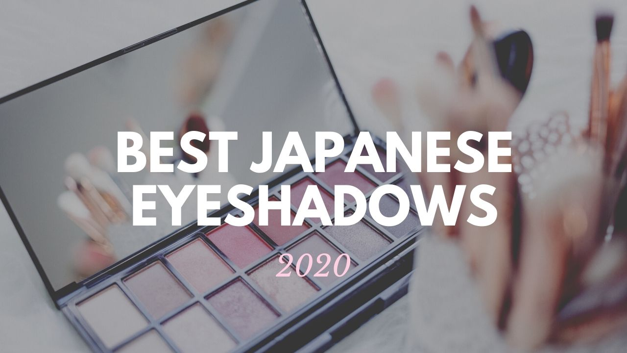 Best Japanese Eyeshadows 2020