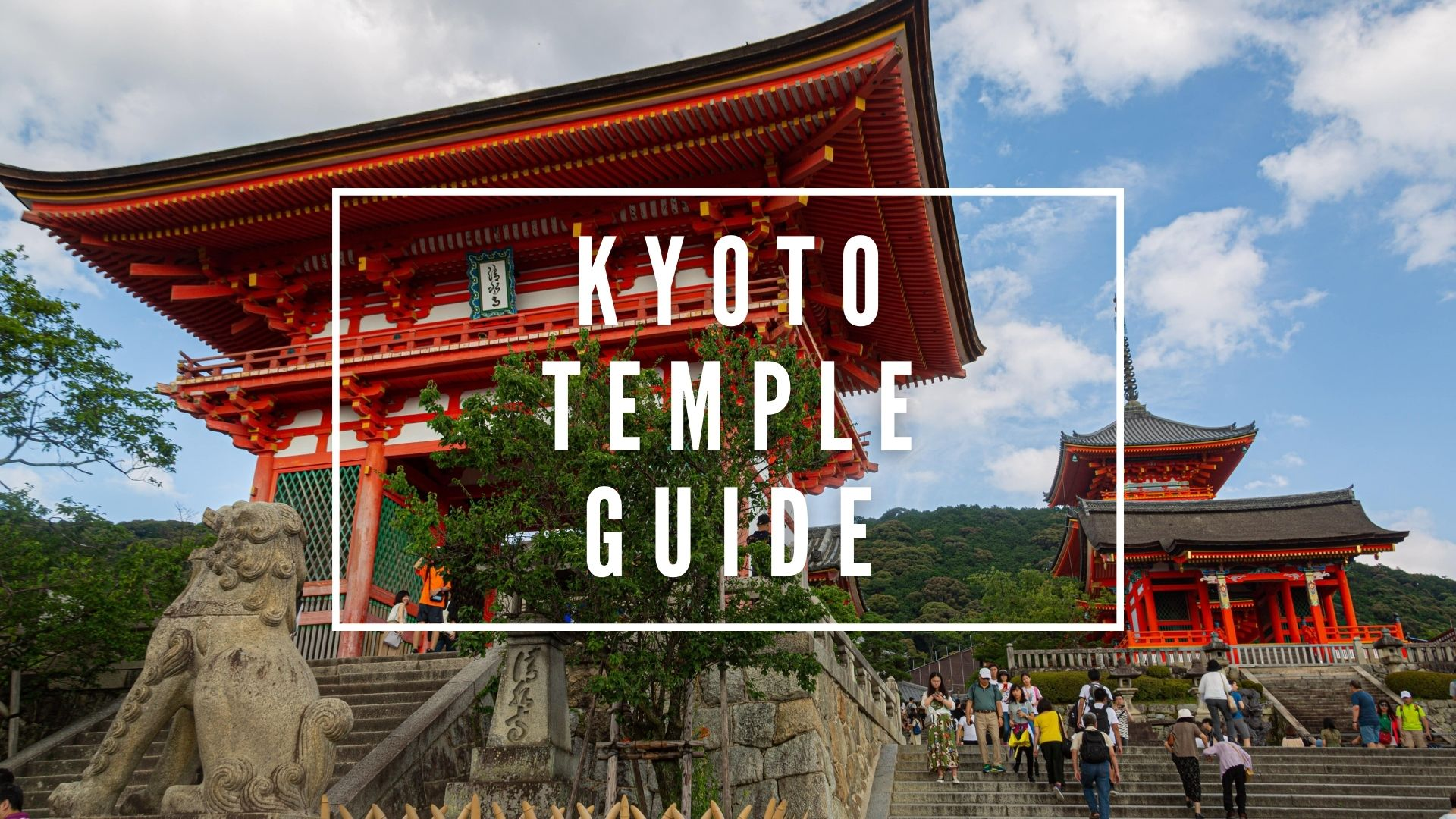 Kyoto Temple Guide : Best Temples to Visit in Kyoto 2020