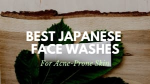 Best Japanese Face Washes for Acne Prone Skin 2021