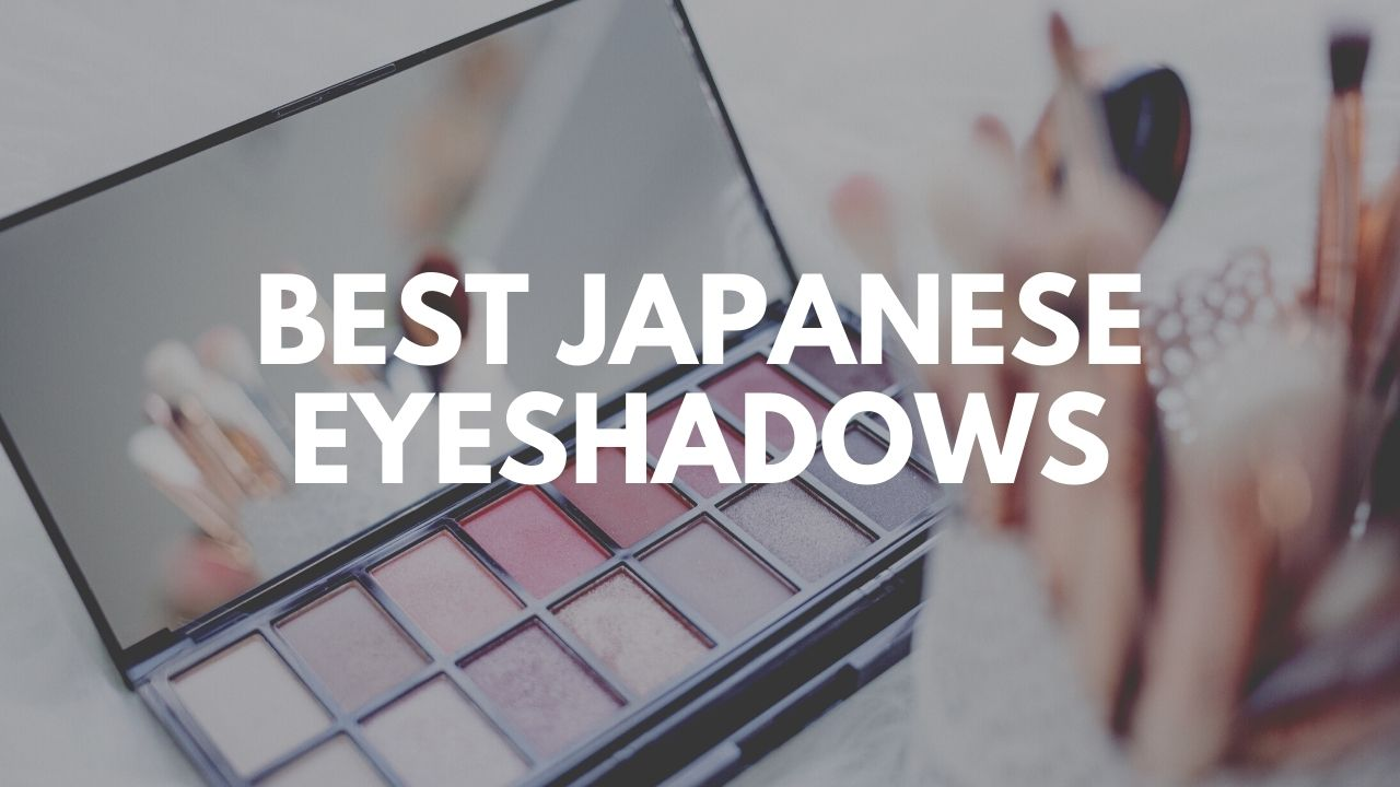 Best Japanese Eyeshadows 2021