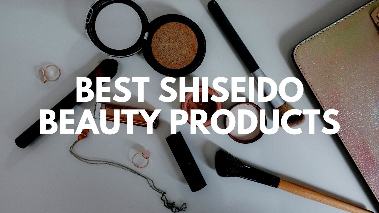 10 Best Shiseido Beauty Products in 2021