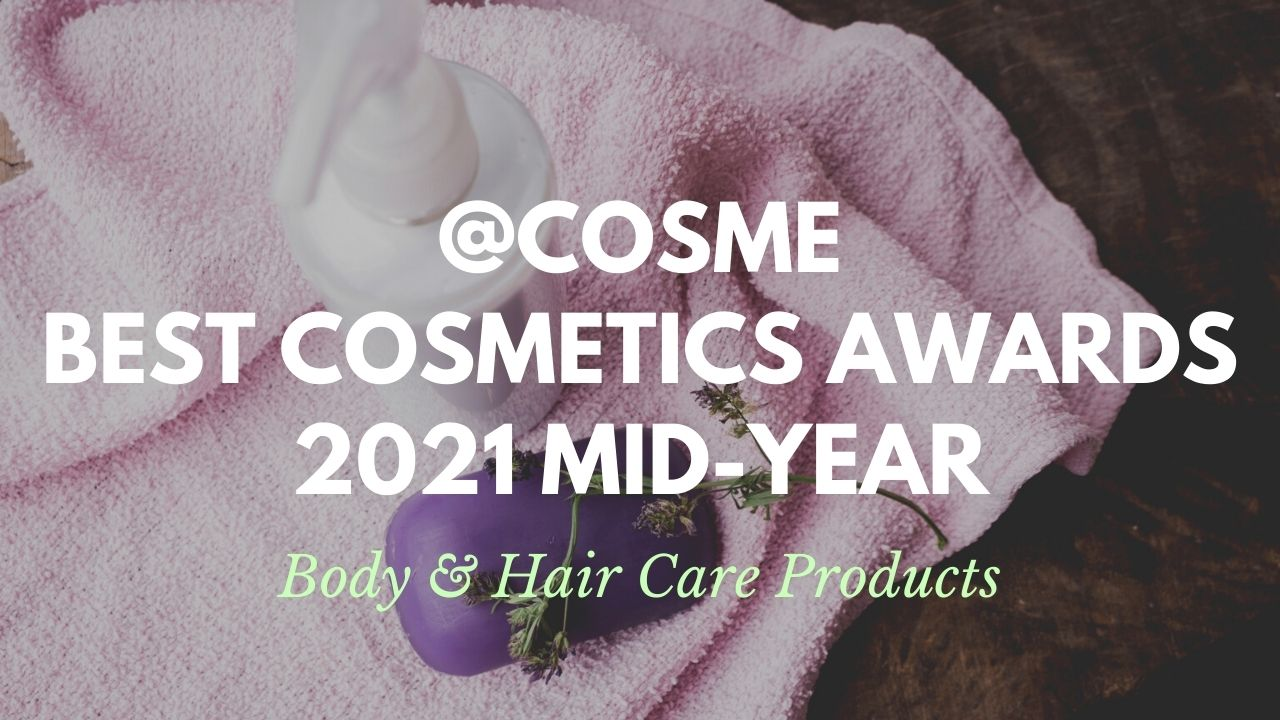 Body and Hair Care Products: Japanese Cosmetics Ranking 2021Mid-Year