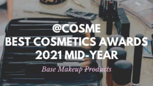 Base Makeup Products: Japanese Cosmetics Ranking 2021Mid-Year