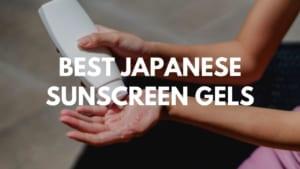 Best Japanese Sunscreen Gels2021
