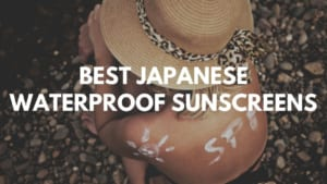 Best Japanese Waterproof Sunscreens 2021