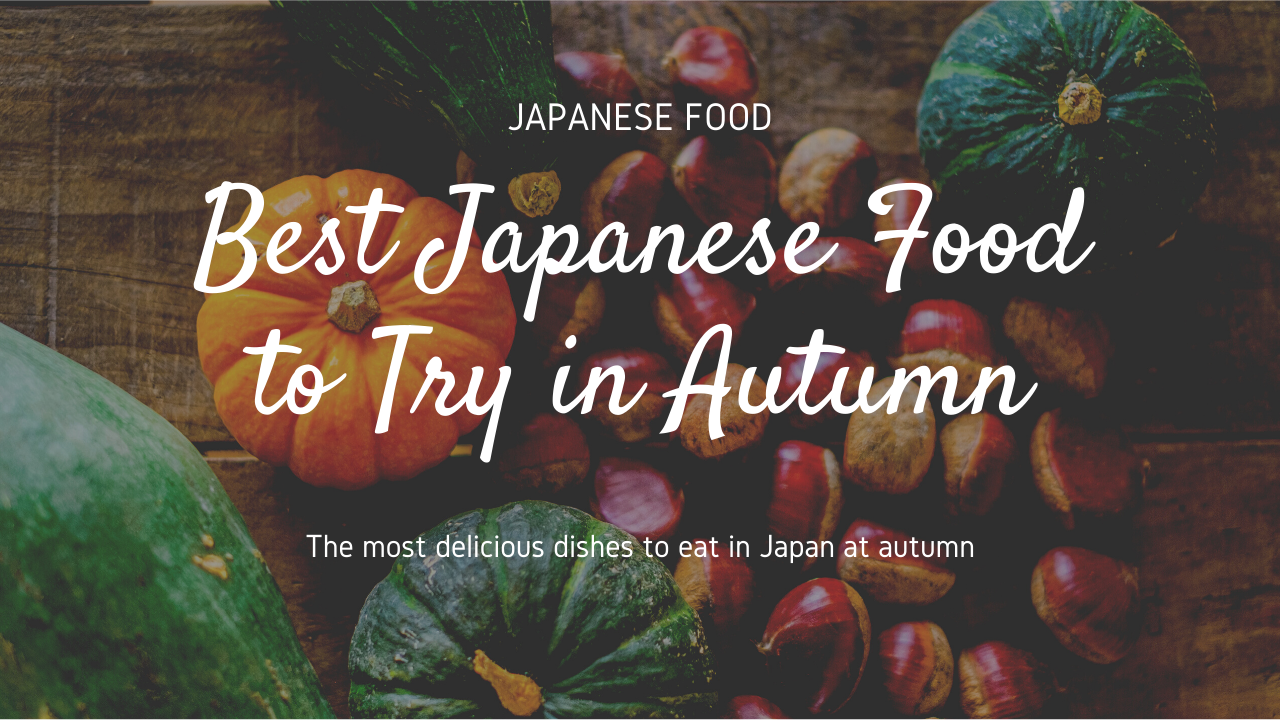 Best Japanese Food to Try in Autumn