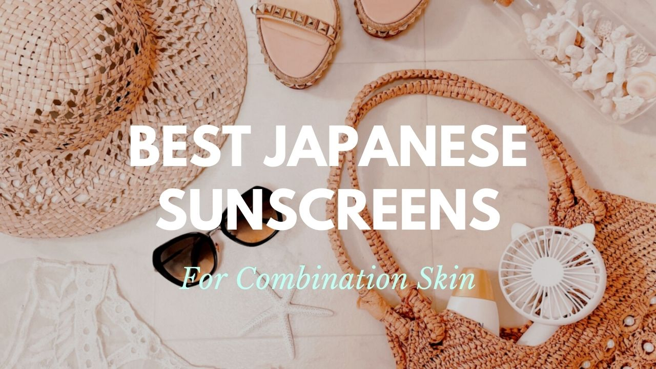 Best Japanese Sunscreens for Combination Skin2021